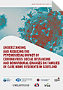 Understanding and reducing the psychosocial impact of coronavirus social distancing and behavioural changes on families of care home residents in scotland